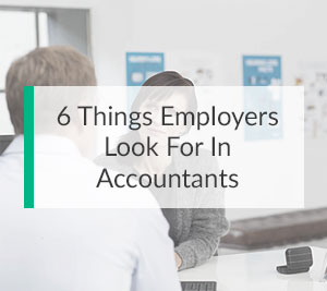 6 Things Employers Look For in Accountants