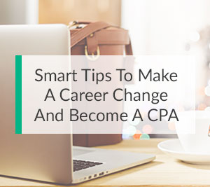 Smart Tips to Make a Career Change and Become a CPA