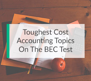 Toughest Cost Accounting Topics on the BEC Test